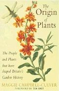 The Origins Of The Plants: The People And Plants That Have Shaped Britain S Garden History Since The Year 1000 por Maggie Campbell Culver epub