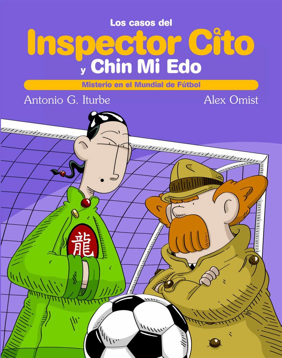 Los Casos Del Inspector Cito: Misterio En El Mundial De Futbol por Antonio G. Iturbe