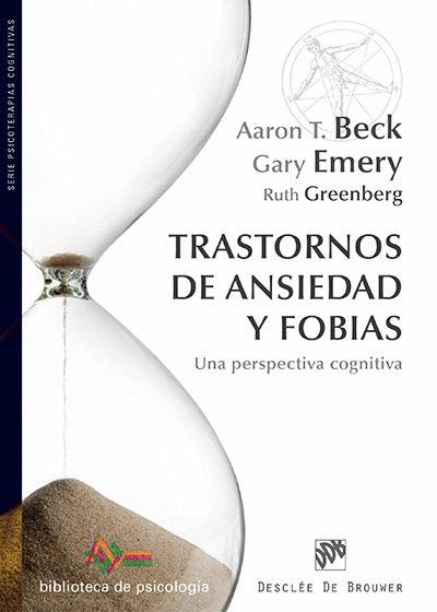 trastornos de ansiedad y fobias: una perspectiva cognitiva-aaron t. beck-gary emery-ruth l. greenberg-9788433027108