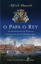 A Papa O Rey : La Excomunion De Venecia Y La Guerra De Los Treint A Años por Alfred Shmueli Gratis
