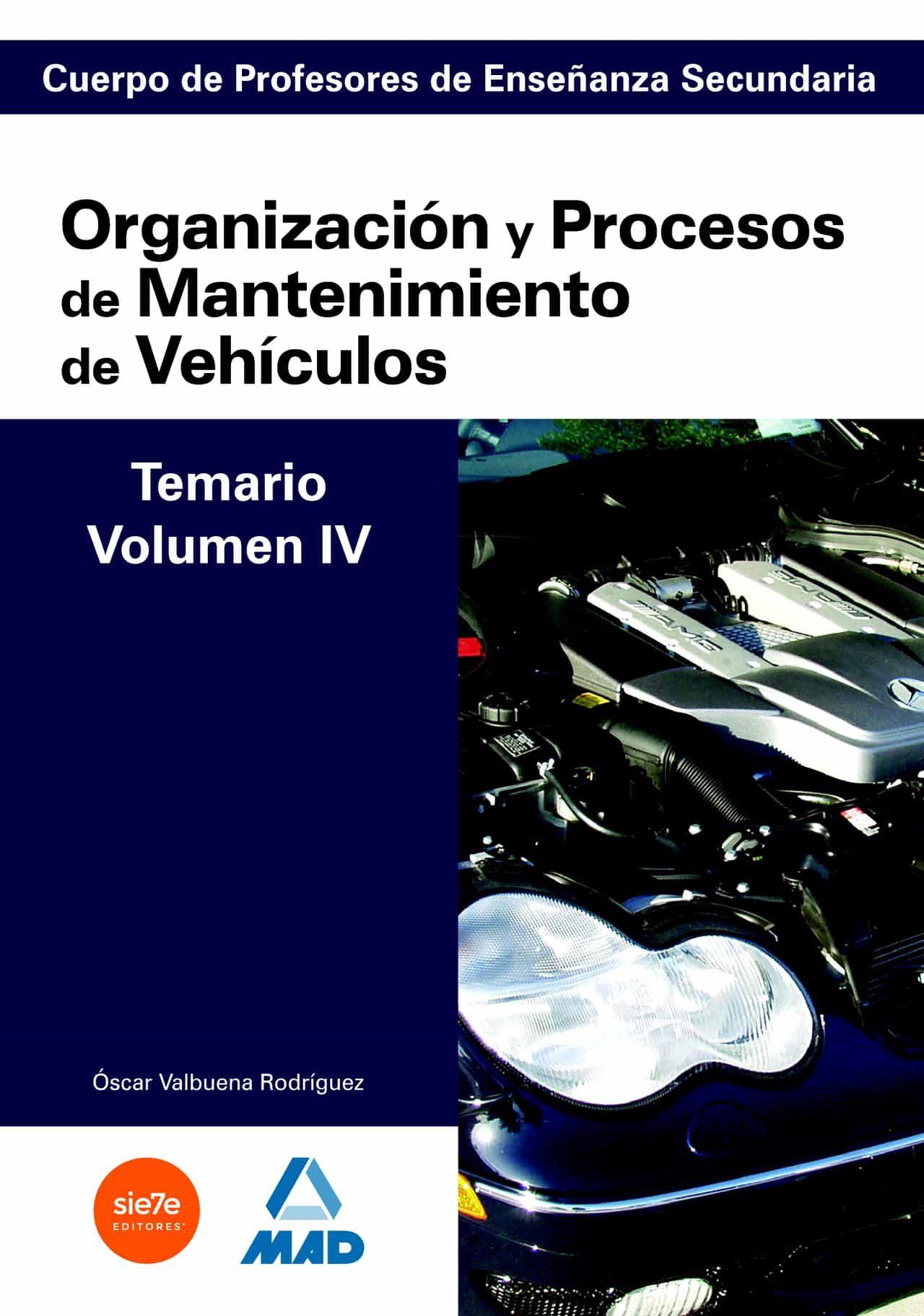 cuerpo de profesores de enseñanza secundaria: organizacion y proc esos de mantenimiento de vehiculos: temario: volumen iv-9788466581608