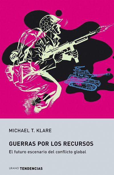 guerras por los recursos: el futuro escenario del conflicto globa l-michael t. klare-9788479535308