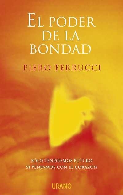 El Poder De La Bondad: Solo Tendremos Futuro Si Pensamos Con El C Orazon por Piero Ferrucci epub