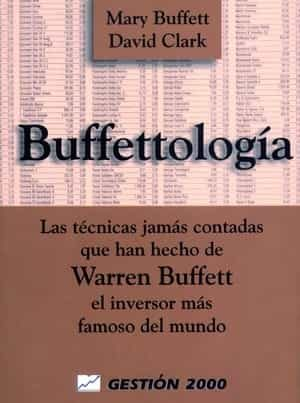 buffettologia: las tecnicas jamas contadas que han hecho de warren buffet el inversor mas famoso del mundo-mary buffett-david clark-9788480885508