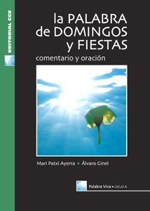 La Palabra Del Domingo Y Fiestas, Ciclo A: Comentario Y Oracion por Mari Patxi Ayerra;                                                                                    Alvaro Ginel Gratis