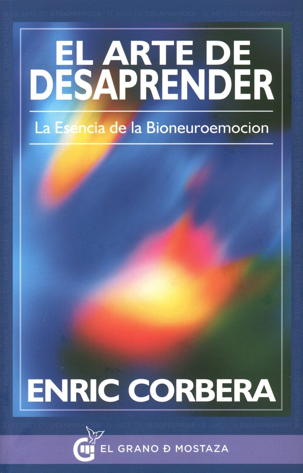 el arte de desaprender: la esencia de la bioneuroemocion-enric corbera-9788494354908