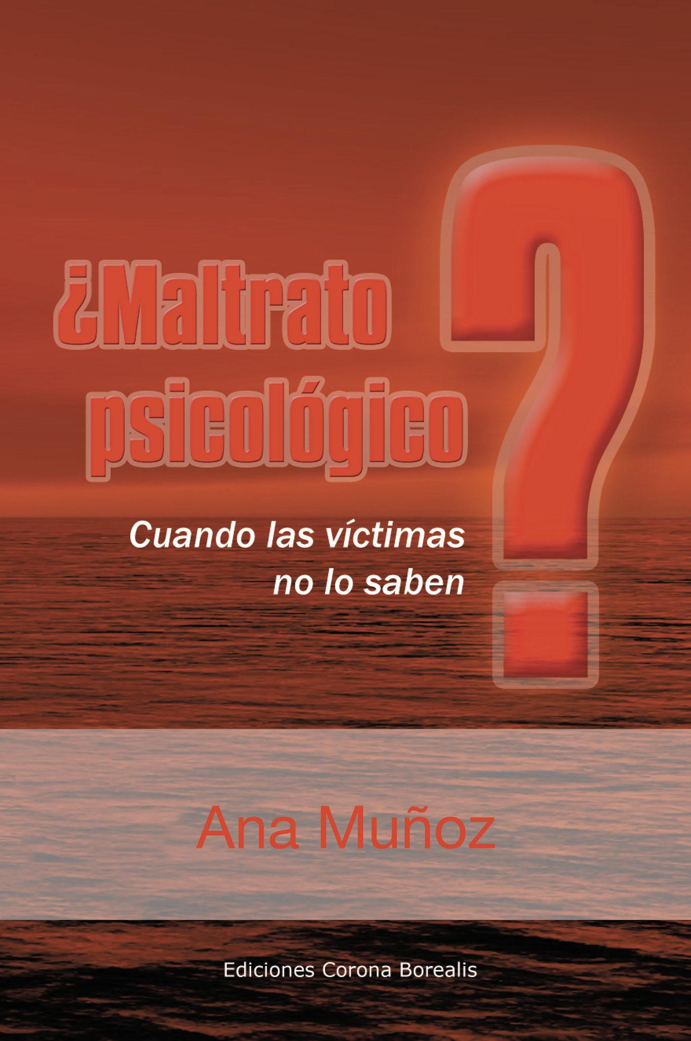 ¿maltrato Psicologico? Cuando Las Victimas No Lo Saben por Ana Muñoz