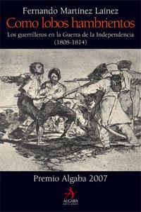 (pe) Como Lobos Hambrientos: Los Guerrilleros En La Guerra De La Independencia (1808-1814) por Fernando Martinez Lainez