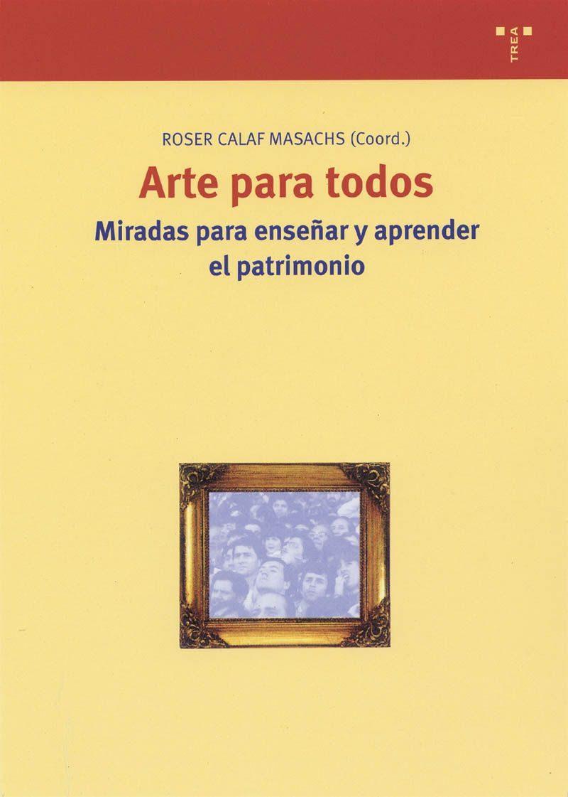 Arte Para Todos: Miradas Para Enseñar Y Aprender El Patrimonio por Vv.aa.