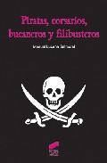 Piratas, Corsarios, Bucaneros Y Filibusteros por Manuel Lucena Salmoral Gratis
