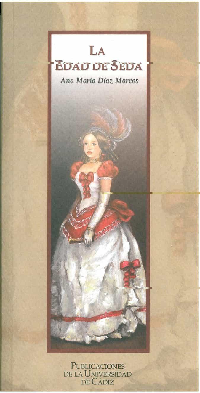 La Edad De Seda:representaciones De La Moda En La Literatura Espa Ñola por Ana Maria Diaz Marcos