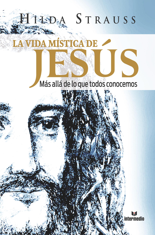 la vida mistica de jesus hilda strauss