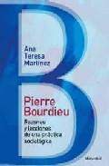 Pierre Bourdieu: Razones Y Lecciones De Una Practica Sociologica por Ana Teresa Martinez