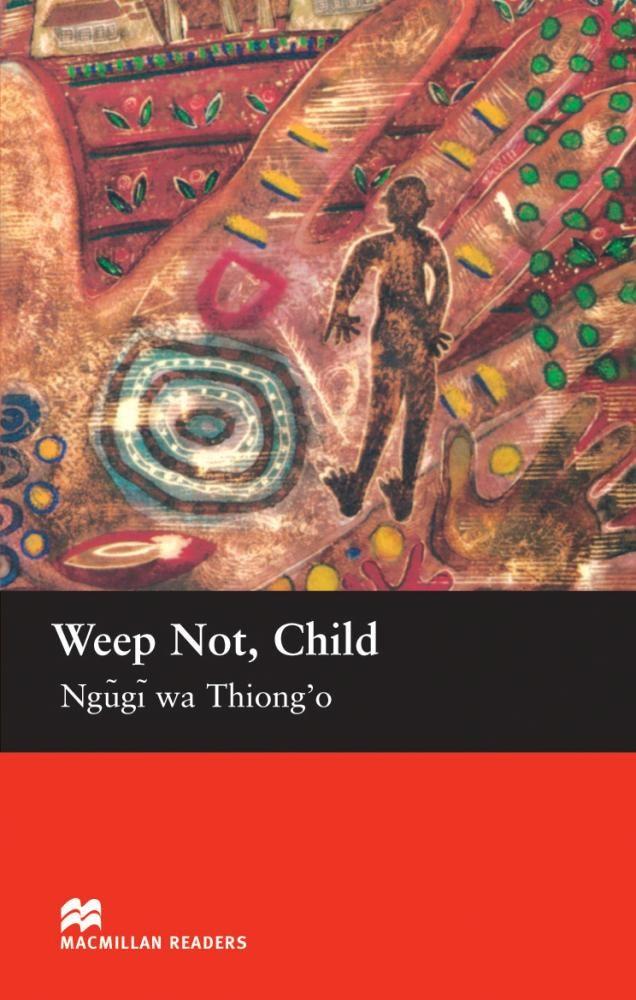 Macmillan Readers Upper: Weep Not Child por Ngugi Wa Thiong O