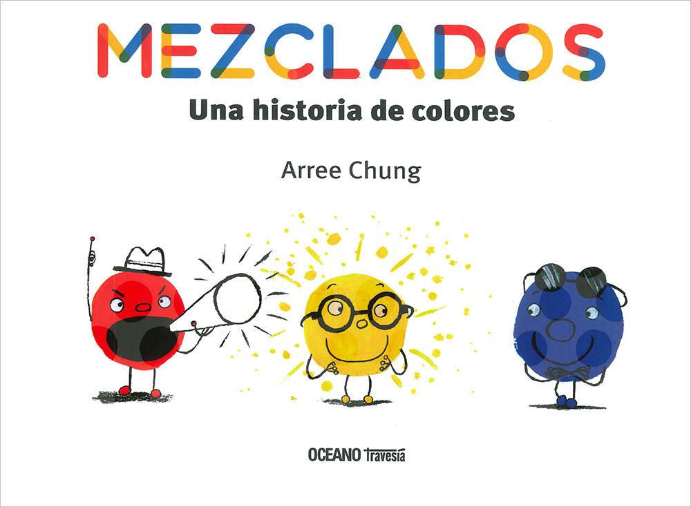 Mezclados: Una Historia De Colores por Arree Chung