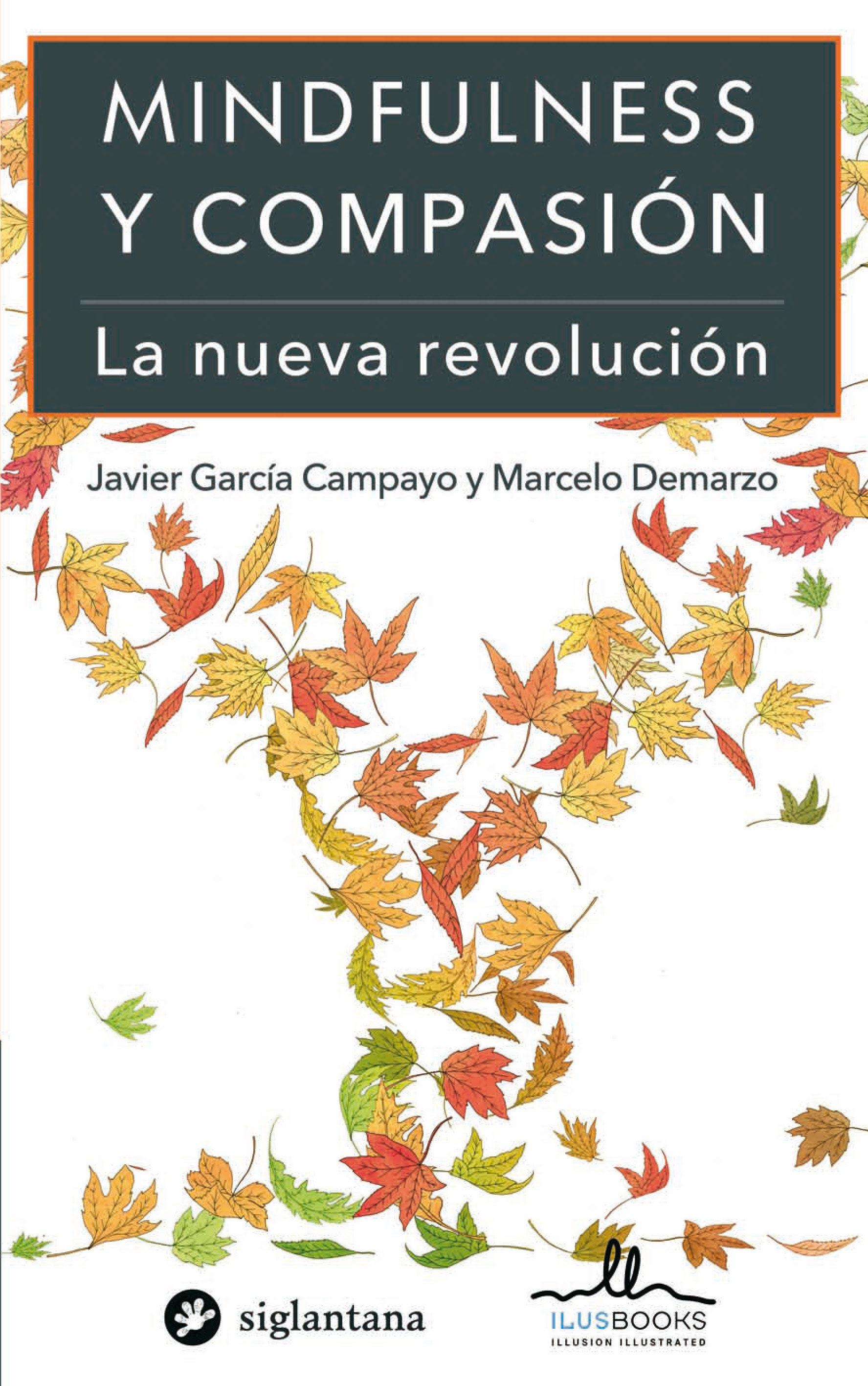 Mindfulness Y Compasion: La Nueva Revolucion por Javier Garcia-campayo;                                                           Marcelo Demarzo