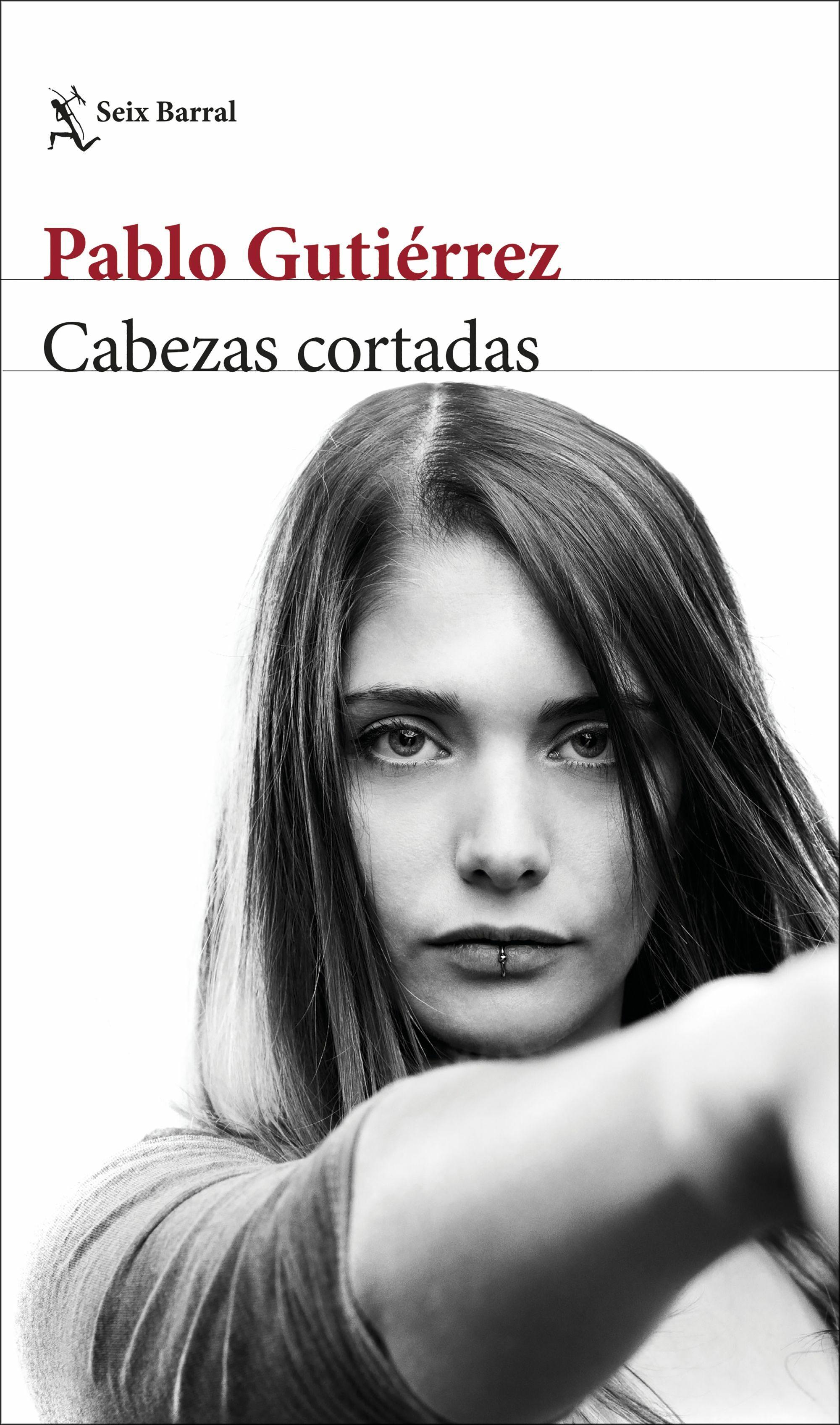 Cabezas cortadas, de Pablo Gutiérrez (Seix Barral)