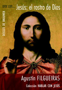 Orar Con...jesus: El Rostro De Dios por Agustin Filgueiras Pita