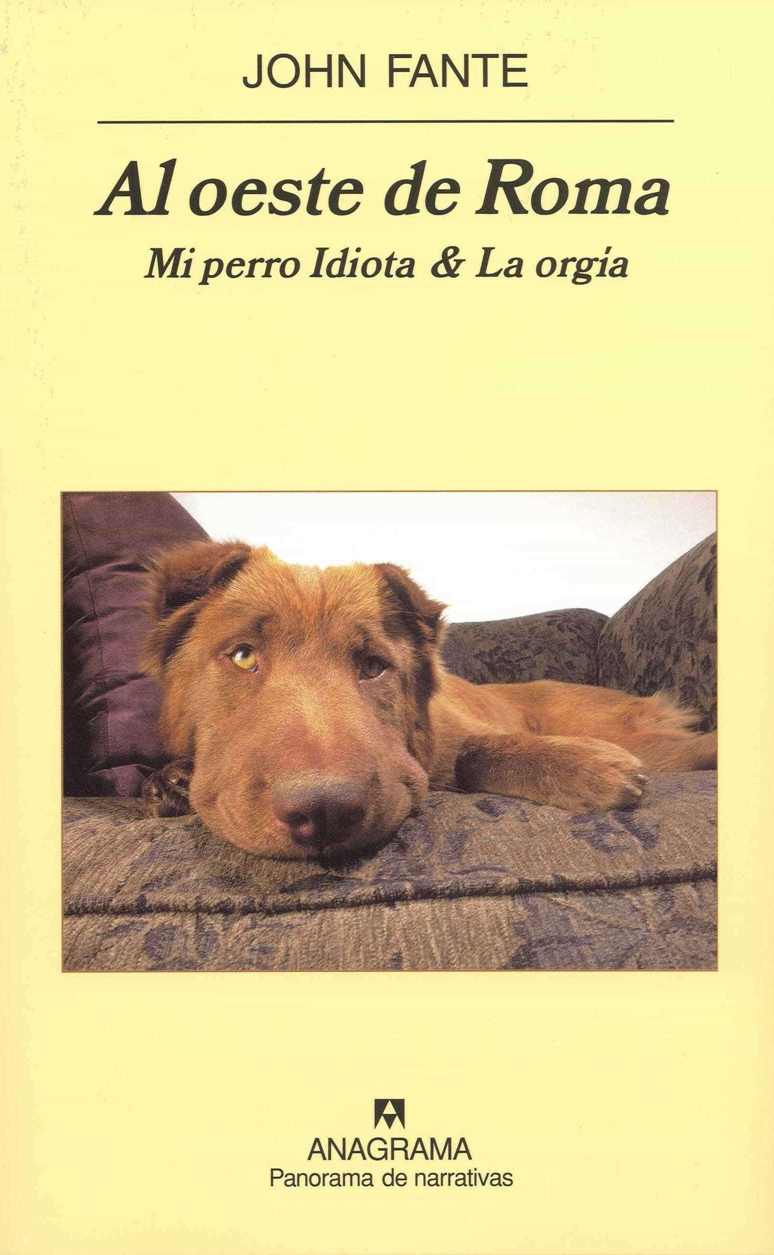 Al Oeste De Roma. La Orgia & Mi Perro Idiota por John Fante