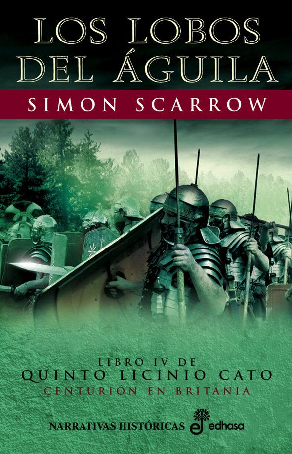 los lobos del aguila (libro iv de quinto licinio cato centurion en britania) (6ª ed.)-simon scarrow-9788435061018