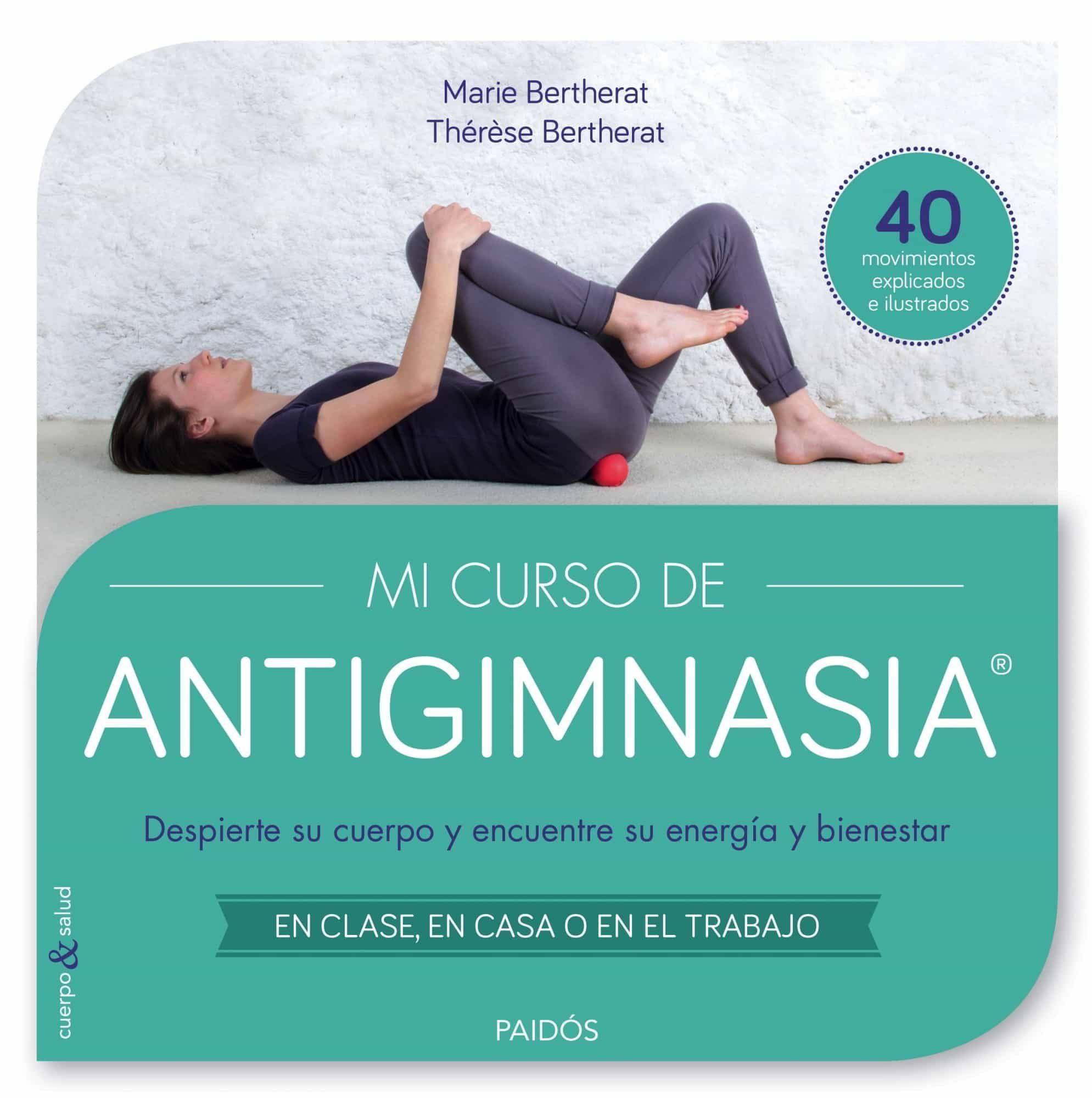 mi curso de antigimnasia: despierta tu cuerpo y encuentra tu energia y bienestar-marie bertherat-therese bertherat-9788449330018