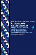 Prisioneros De Los Infieles: Vida Y Rescate De Los Cautivos Crist Ianos En El Mediterraneo Musulman (siglos Xvi-xvii) por Jose Antonio Martinez Torres