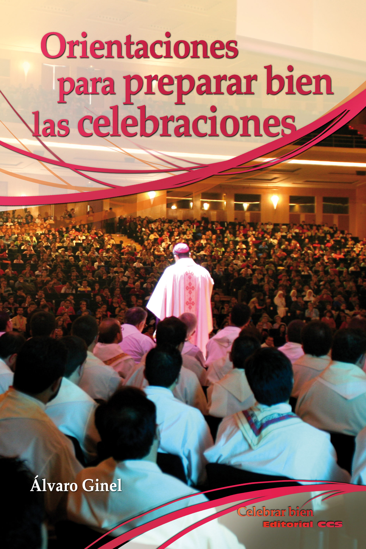 Orientaciones Para Preparar Bien Las Celebraciones   por Alvaro Ginel