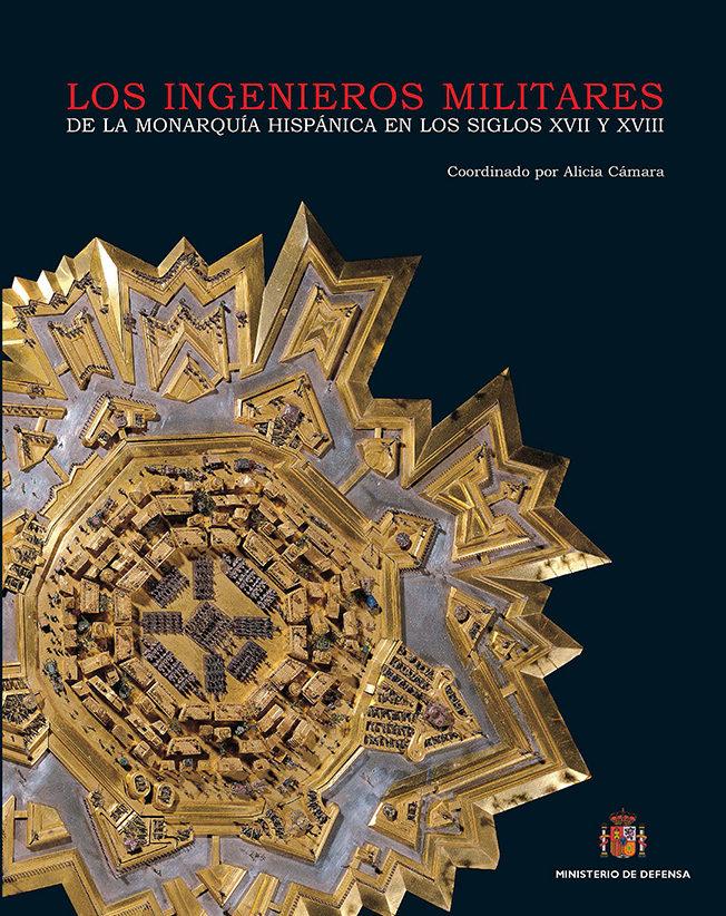 Los Ingenieros Militares De La Monarquia Hispanica En Los Siglos Xvii Y Xviii por Alicia (coord.) Camara epub