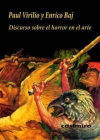 Discurso Sobre El Horror En El Arte por Paul Virilio;                                                                                    Enrico Baj