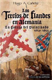 Los Tercios De Flandes En Alemania: La Guerra Del Platinado 1620 - 1623 por Hugo A. Cañete