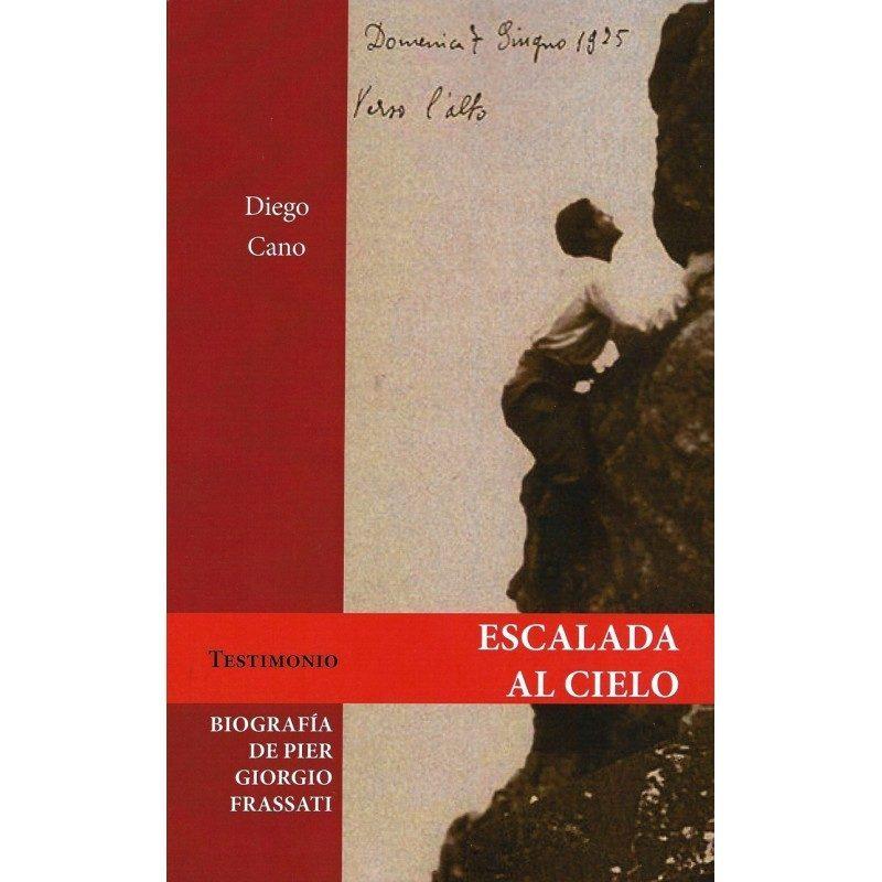 Esacalada Al Cielo: Biografía De Pier Giorgio Frassati por Diego Cano