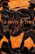 La Guerra De Troya por Carlos J. Moreu Aboal Gratis