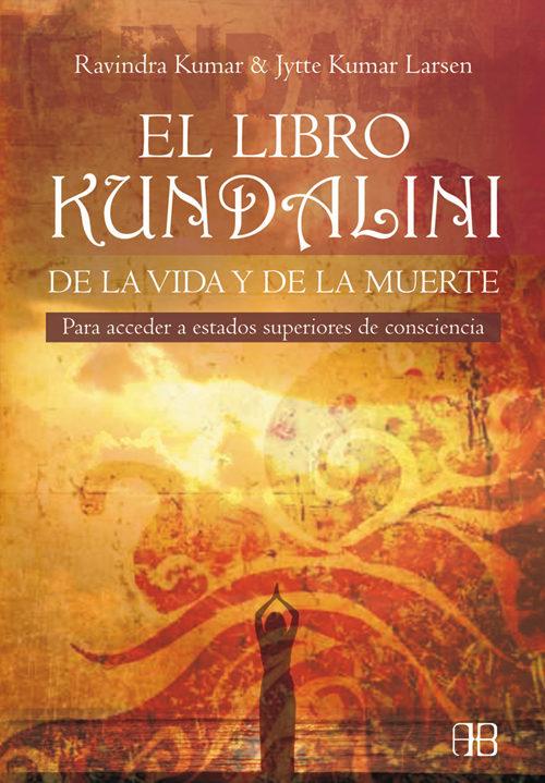 El Libro Kundalini De La Vida Y De La Muerte por Ravindra Kumar;                                                                                                                                                                                                          Jytte Kumar Larsen