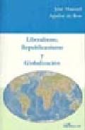 Liberalismo, Republicanismo Y Globalizacion por Jose Manuel Aguilar De Ben epub