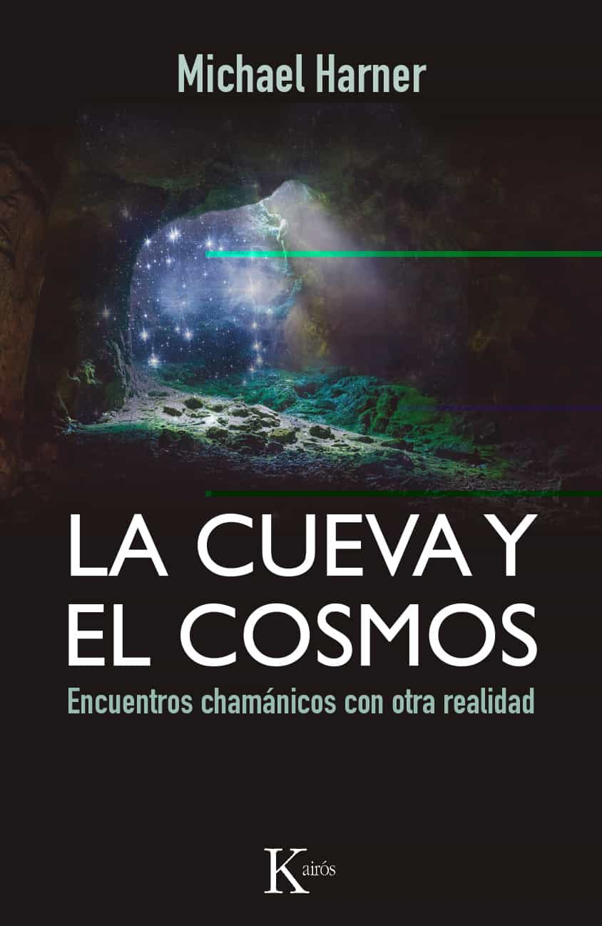 La cueva y el cosmos encuentros chamanicos con otra realidad michael harner 9788499884318