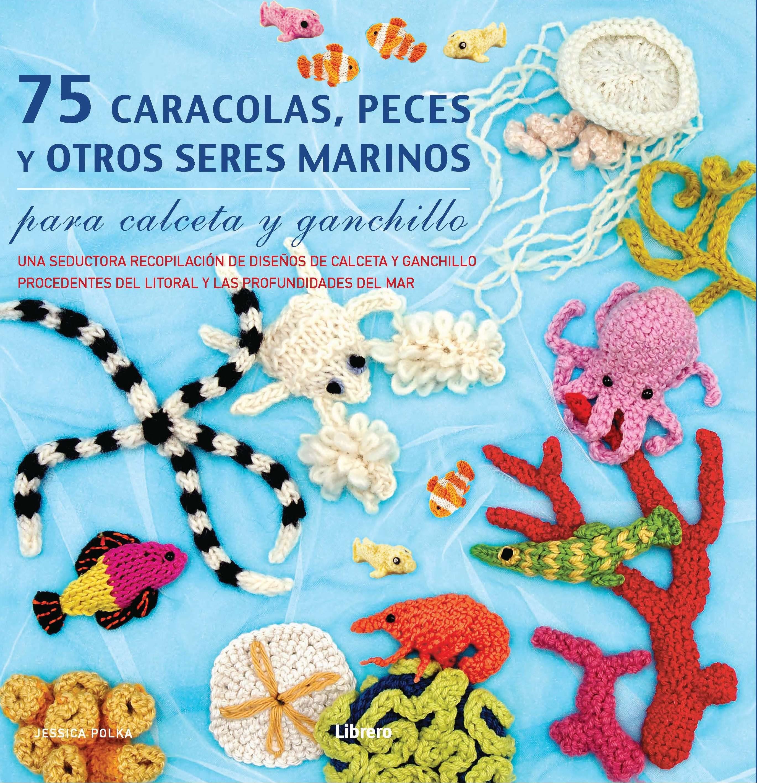 75 CARACOLAS, PECES Y OTROS SERES MARINOS: PARA CALCETA Y GANCHIL LO ...
