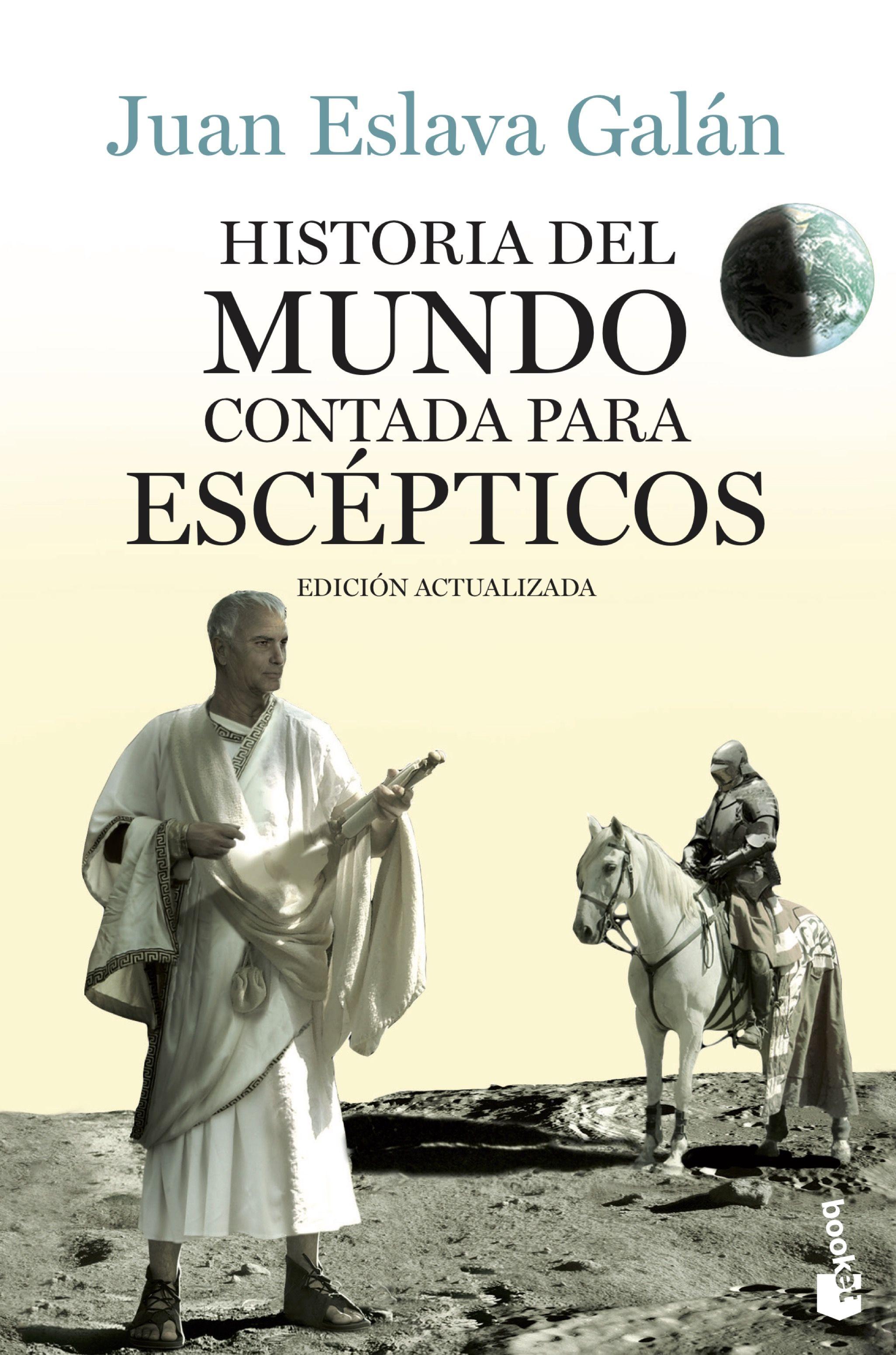 Historia Del Mundo Contada Para Escepticos por Juan Eslava Galan