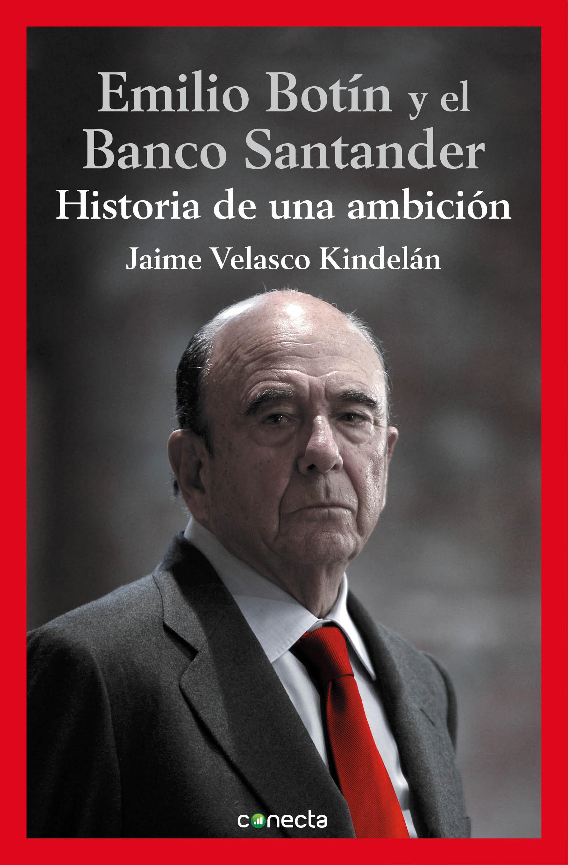 Emilio Botín Y El Banco Santander   por Jaime Velasco Kindelan
