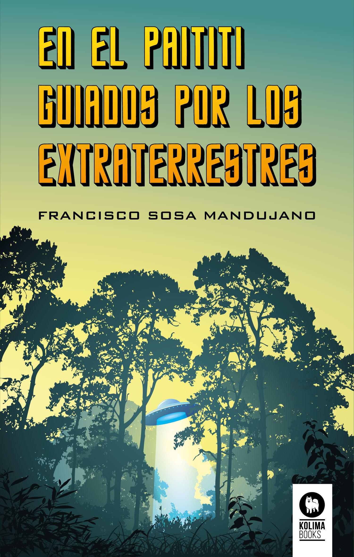 En El Paititi Guiados Por Los Extraterrestres por Francisco Sosa Mandujano