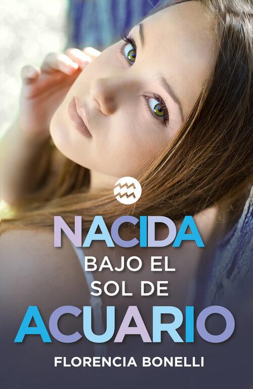 Resultado de imagen de Nacida bajo el sol de Acuario (Nacidas II), Florencia Bonelli