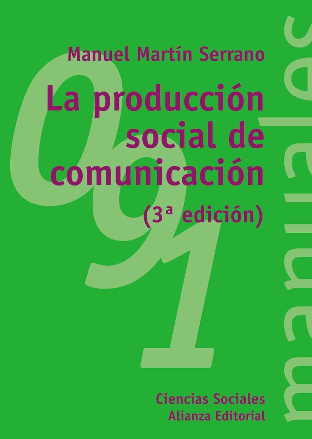 La Produccion Social De Comunicacion (3ª Ed.) por Manuel Martin Serrano