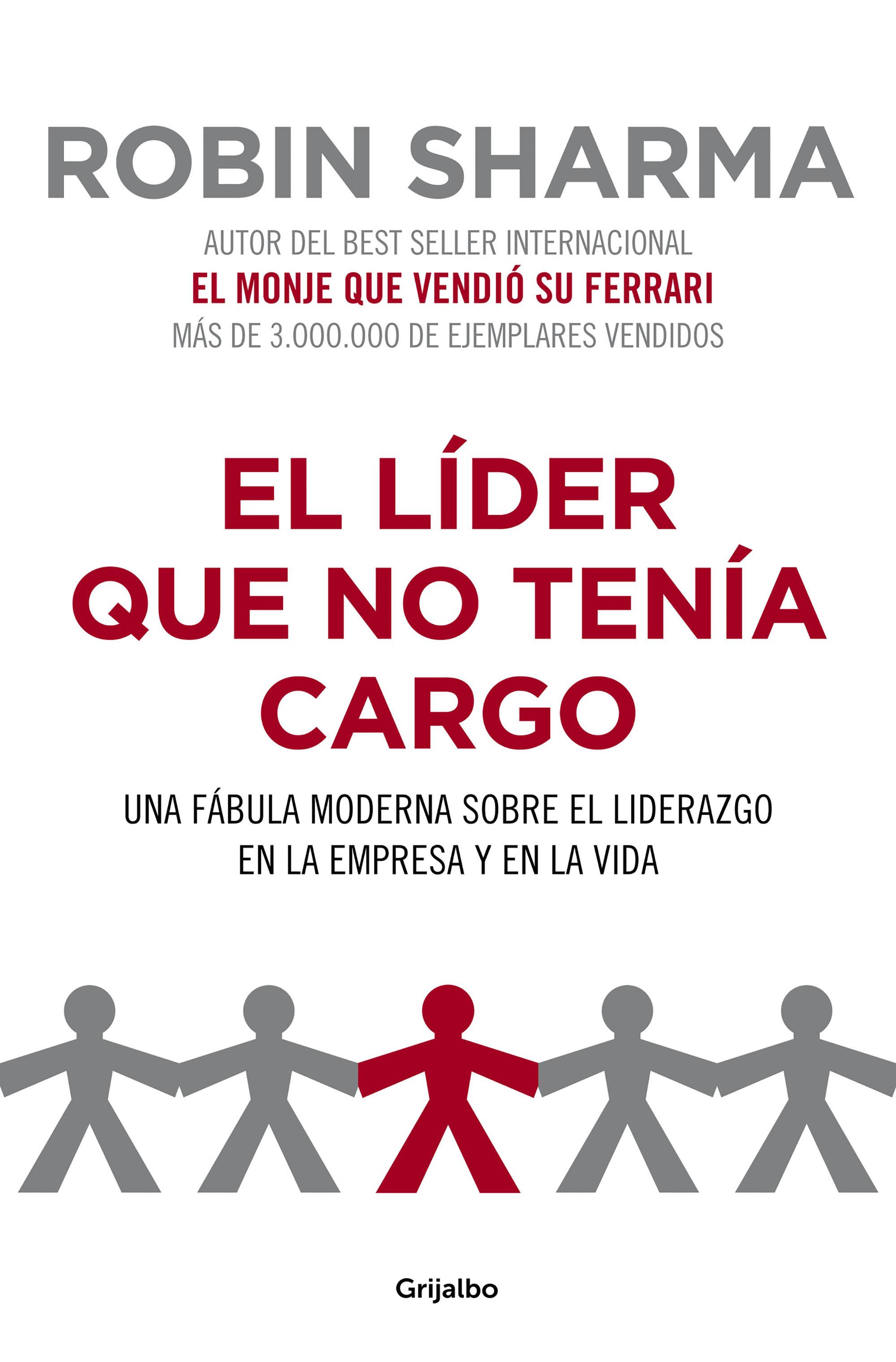 El Lider Que No Tenia Cargo: Una Fabula Moderna Sobre El Liderazg O En La Empresa Y En La Vida por Robin S. Sharma;                                                                                    Robin Sharma