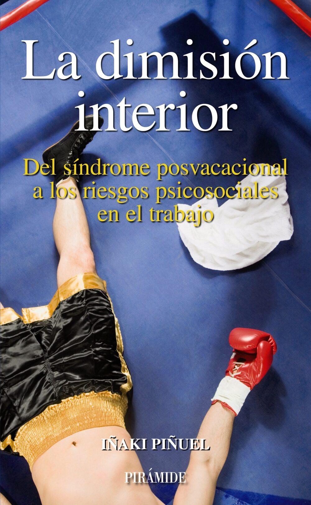 La Dimision Interior: Del Sindrome Posvacacional A Los Riesgos Ps Icosociales En El Trabajo por Iñaki Piñuel Y Zabala Gratis