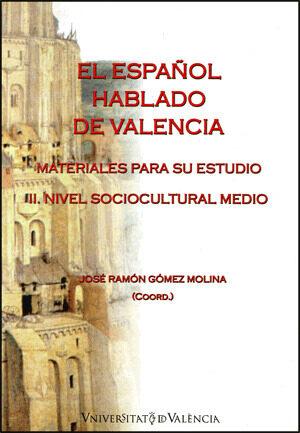 El Español Hablado De Valencia: Materiales Para Su Estudio: Iii N Ivel Sociocultural Medio por Jose Ramon (coord.) Gomez Molina epub