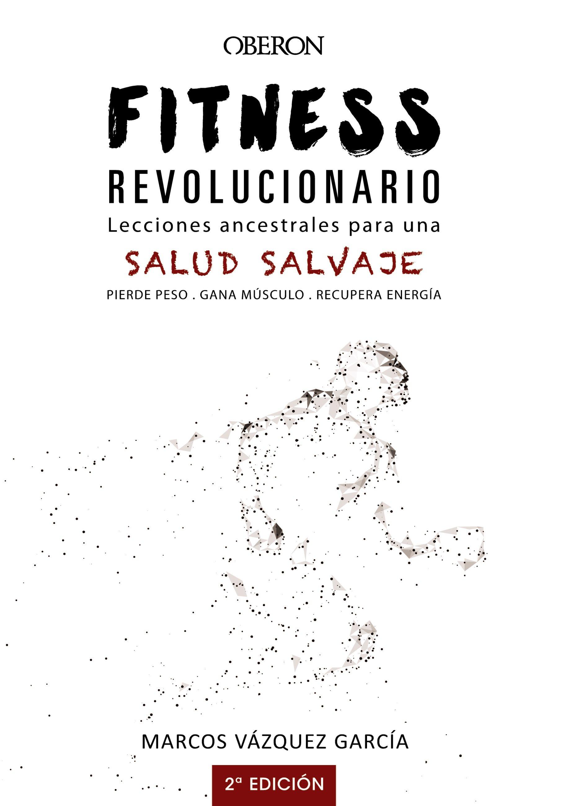 Fitness Revolucionario. Lecciones Ancestrales Para Una Salud Salvaje   por Marcos Vazquez Garcia