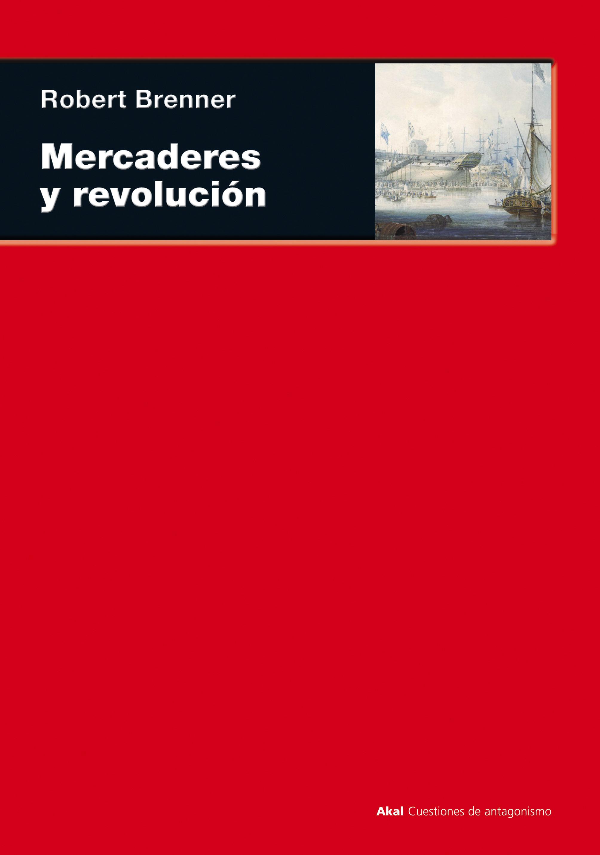 Mercaderes Y Revolucion: Transformacion Comercial, Conflicto Poli Tico Y Mercaderes De Ultramar Londinenses por Robert Brenner