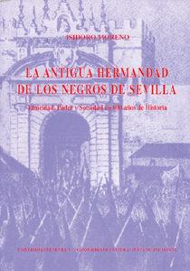 la antigua hermandad de los negros de sevilla: etnicidad, poder y sociedad en 600 años de historia-isidoro moreno-9788447203628