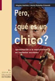 Pero, ¿que Es Un Chico?: Aproximacion A La Masculinidad En Contextos Escolares por Wayne Martino epub