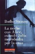 La Noche Con Alice, Cuando Julia Merodeaba Por La Casa por Botho Strauss Gratis