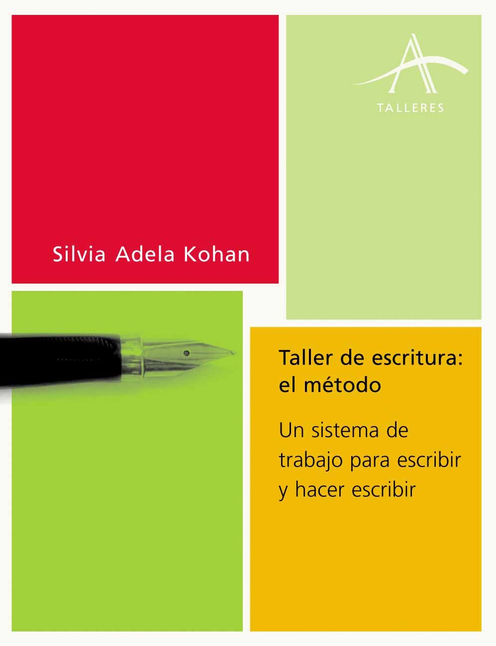 taller de escritura: el metodo. un sistema de trabajo para escrib ir y hacer escribir-silvia adela kohan-9788484282228
